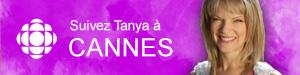 Suivez Tanya à Cannes