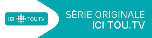 Série originale ICI TOU.TV